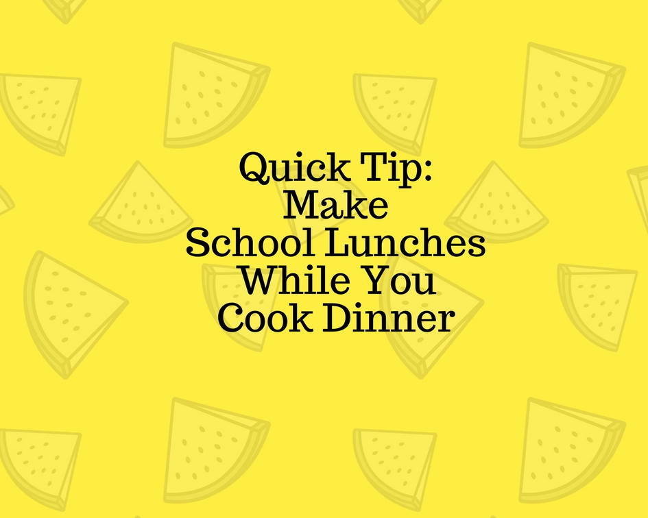 Quick Tip_Make School LunchesWhile You Cook Dinner