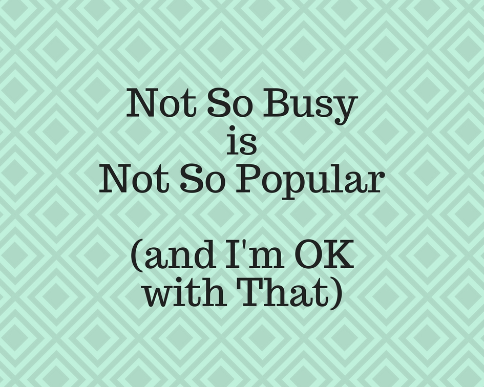 not so busy is not so popular