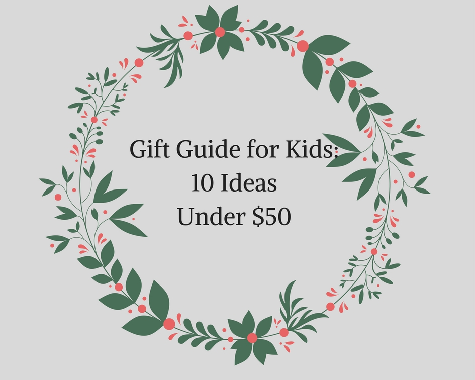 Gift Guide for Kids_ 10 Ideas Under $50