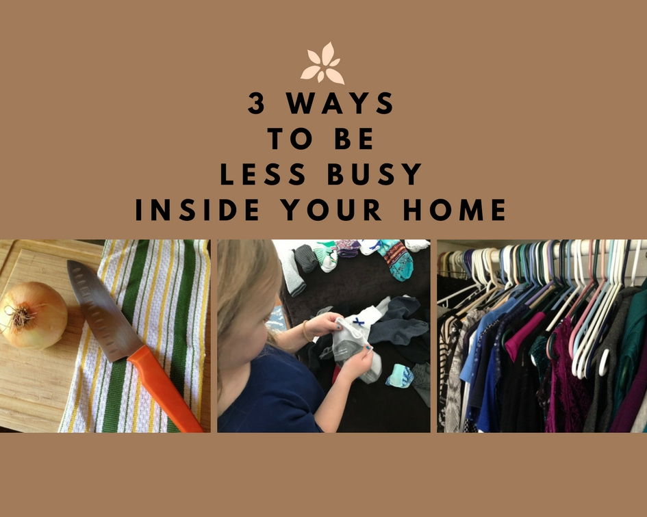 3 Ways to Be Less Busy Inside Your Home